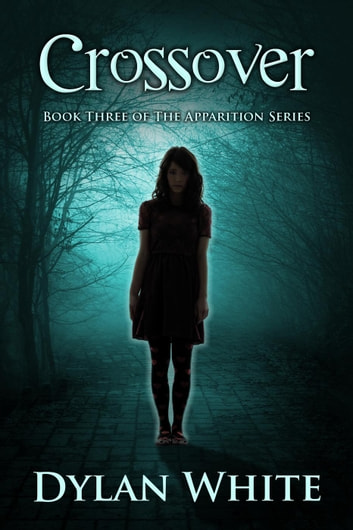 Crossover - The Apparition Series, #3 ebook by Dylan White