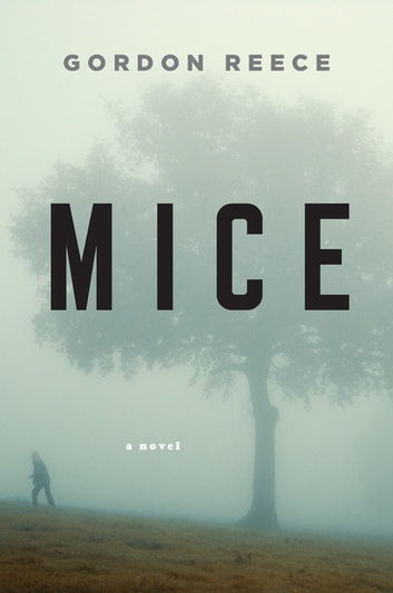 Mice - A Novel eBook by Gordon Reece