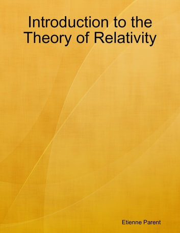 Introduction to the Theory of Relativity ebook by Etienne Parent