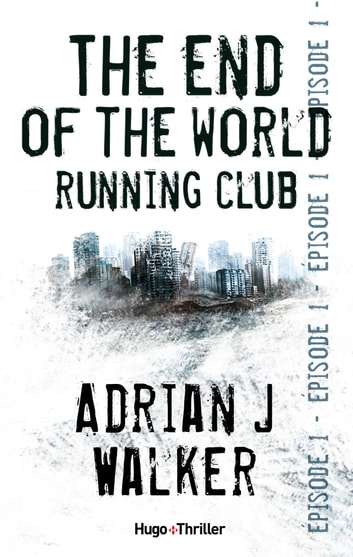 The end of The World Running Club Episode 1 (Offert) ebook by Adrian j Walker
