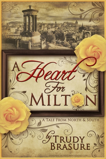 A Heart for Milton: A Tale from North and South ebook by Trudy Brasure