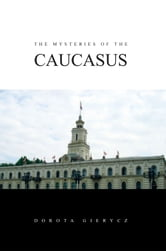 The Mysteries of the Caucasus ebook by Dorota Gierycz