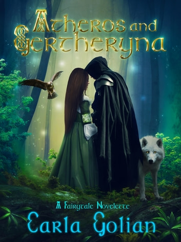 Atheros and Gertheryna - A Fairytale Novelette ebook by Carla Golian
