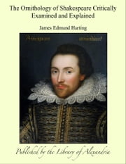 The Ornithology of Shakespeare Critically Examined and Explained ebook by James Edmund Harting