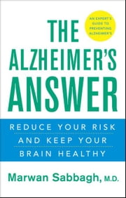 The Alzheimer's Answer: Reduce Your Risk and Keep Your Brain Healthy ebook by Sabbagh, Marwan