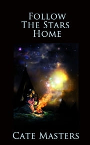 Follow The Stars Home ebook by Cate Masters