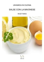 Salse con la maionese ebook by Un'amica In Cucina