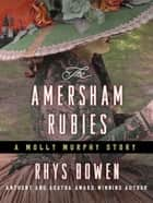 The Amersham Rubies - A Molly Murphy Story ebook by Rhys Bowen