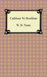 Cathleen Ni Houlihan ebook by W. B. Yeats