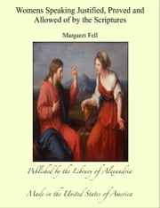 Women's Speaking Justified, Proved and Allowed of by the Scriptures ebook by Margaret Fell