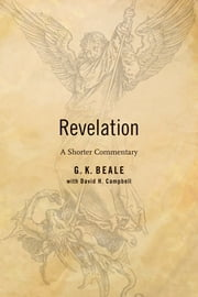 Revelation - A Shorter Commentary ebook by G. K. Beale,David Campbell