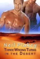 Three Wrong Turns in the Desert ebook by Neil Plakcy