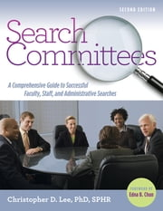 Search Committees - A Comprehensive Guide to Successful Faculty, Staff, and Administrative Searches ebook by Christopher D. Lee,Edna Chun