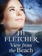 View from the Beach ebook by JH Fletcher