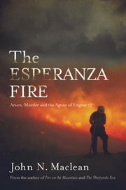 The Esperanza Fire - Arson, Murder, and the Agony of Engine 57 ebook by John N. Maclean