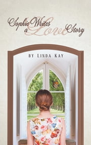 Sophie Writes a Love Story ebook by Linda Kay