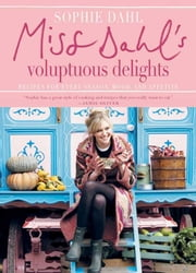 Miss Dahl's Voluptuous Delights - Recipes for Every Season, Mood, and Appetite ebook by Sophie Dahl