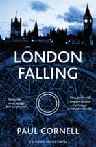 London Falling: Shadow Police 1 ebook by Paul Cornell