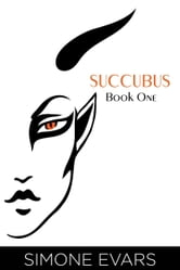 Succubus: Book One ebook by Simone Evars