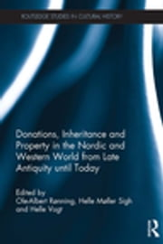 Donations, Inheritance and Property in the Nordic and Western World from Late Antiquity until Today ebook by Ole-Albert Rønning, Helle Møller Sigh, Helle Vogt