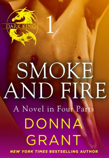 Smoke and Fire: Part 1 - A Dark King Novel in Four Parts ebook by Donna Grant
