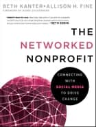 The Networked Nonprofit - Connecting with Social Media to Drive Change ebook by Beth Kanter, Allison Fine, Randi Zuckerberg