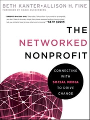 The Networked Nonprofit - Connecting with Social Media to Drive Change ebook by Beth Kanter,Allison Fine,Randi Zuckerberg