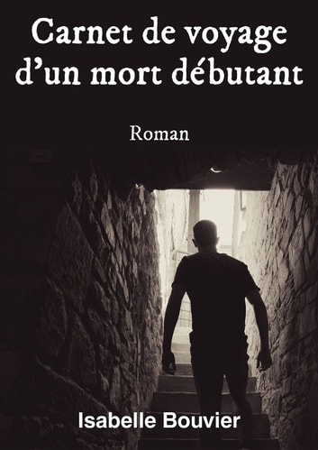 carnet de voyage d 39 un mort d butant ebook von isabelle bouvier 9782954341613 rakuten kobo. Black Bedroom Furniture Sets. Home Design Ideas