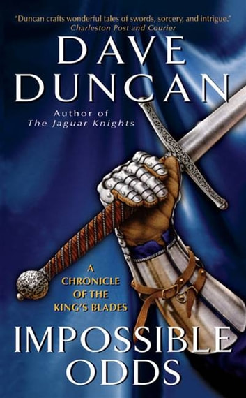 Impossible Odds - A Chronicle of the King's Blades ebook by Dave Duncan
