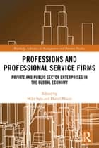 Professions and Professional Service Firms - Private and Public Sector Enterprises in the Global Economy ebook by Mike Saks, Daniel Muzio