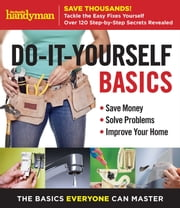 Family Handyman Do-It-Yourself Basics ebook by Editors of Family Handyman