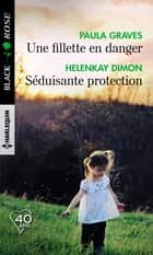 Une fillette en danger - Séduisante protection ebook by Paula Graves, HelenKay Dimon