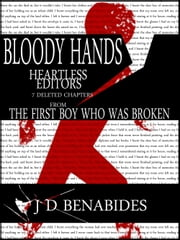 Bloody Hands, Heartless Editors: 7 Deleted Chapters from The First Boy who was Broken ebook by J.D. Benabides