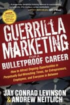Guerrilla Marketing for a Bulletproof Career ebook by Jay Conrad Levinson