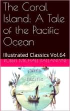 The Coral Island: - A Tale of the Pacific Ocean ebook by ROBERT MICHAEL BALLANTYNE