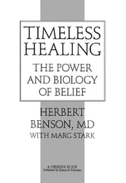 Timeless Healing ebook by Herbert Benson,Marg Stark