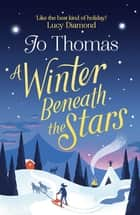 A Winter Beneath the Stars ebook by Jo Thomas