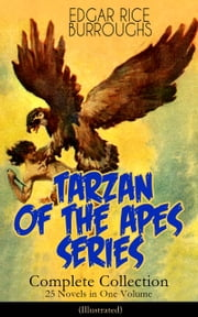 TARZAN OF THE APES SERIES - Complete Collection: 25 Novels in One Volume (Illustrated) - The Return of Tarzan, The Beasts of Tarzan, The Son of Tarzan, Tarzan and the Jewels of Opar, Jungle Tales of Tarzan, Tarzan the Untamed, Tarzan and the Golden Lion, Tarzan the Terrible and many more ebook by Edgar Rice Burroughs,J. Allen St. John,Frank R. Paul,Frank J. Hoban,Studley Oldham Burroughs