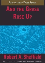 And the Grass Rose Up ebook by Robert A. Sheffield