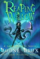 Reaping Willow - Grim Reality Series, #4 ebook by Boone Brux