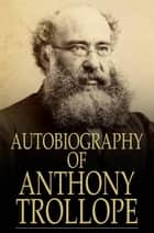Autobiography of Anthony Trollope ebook by Anthony Trollope