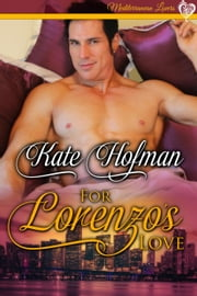 For Lorenzo's Love - Mediterranean Lovers ebook by Kate Hofman