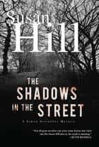 The Shadows in the Street: A Simon Serrailler Mystery ebook by Susan Hill