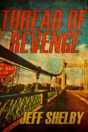 Thread of Revenge - The Joe Tyler Series, #6 ebook by Jeff Shelby