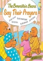 The Berenstain Bears Say Their Prayers ebook by Stan Berenstain, Jan Berenstain, Mike Berenstain