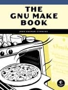The GNU Make Book ebook by John Graham-Cumming