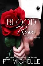 Blood Rose: A Billionaire SEAL Story (Book 8) ebook by P.T. Michelle