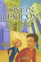 Lost in Lexicon - An Adventure in Words and Numbers ebook by Pendred Noyce, Joan Charles