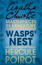 Wasps' Nest: A Hercule Poirot Short Story ebook by Agatha Christie