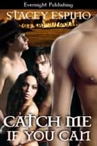 Catch Me If You Can ebook by Stacey Espino